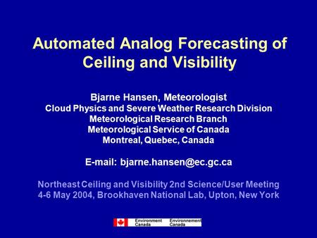 Automated Analog Forecasting <strong>of</strong> Ceiling and Visibility Bjarne Hansen, Meteorologist Cloud Physics and Severe Weather Research Division Meteorological Research.