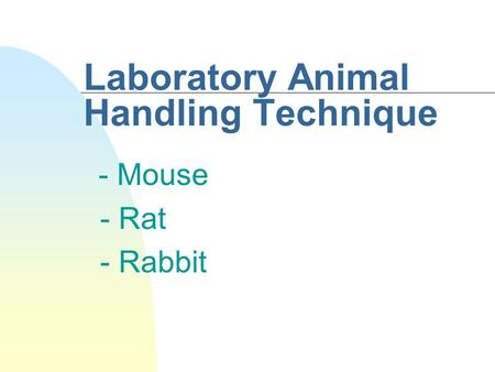 Laboratory Animal Handling Technique - Mouse - Rat - Rabbit.