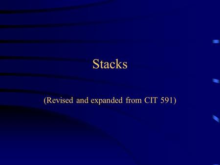 Stacks (Revised and expanded from CIT 591). What is a stack? A stack is a Last In, First Out (LIFO) data structure Anything added to the stack goes on.