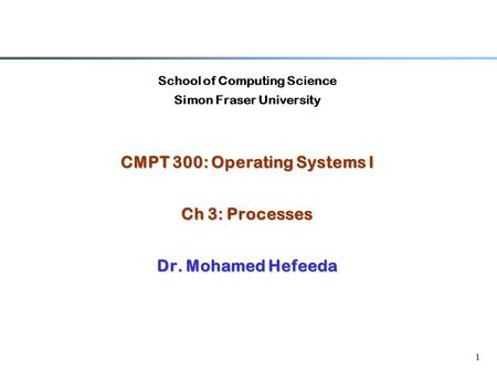 CMPT 300: Operating Systems I Ch 3: Processes Dr. Mohamed Hefeeda