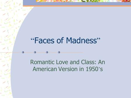 """ Faces of Madness "" Romantic Love and Class: An American Version in 1950 ' s."