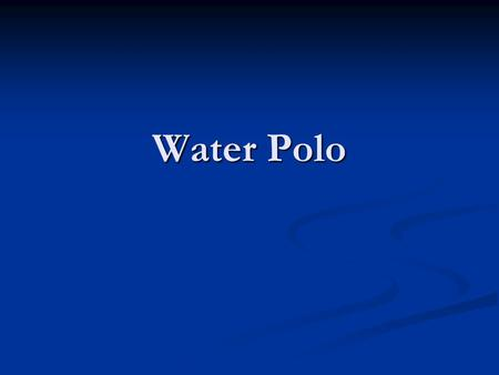 Water Polo.