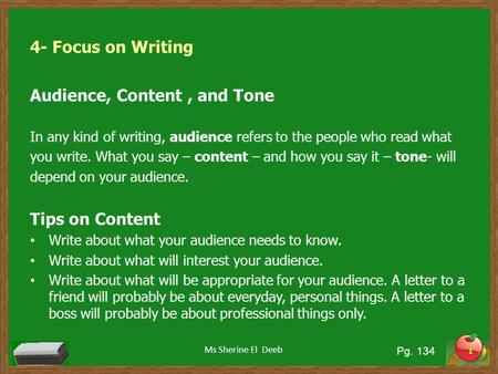 4- Focus on Writing Audience, Content, and Tone In any kind of writing, audience refers to the people who read what you write. What you say – content –