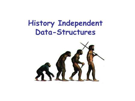 History Independent Data-Structures. What is History Independent Data-Structure ? Sometimes data structures keep unnecessary information. –not accessible.