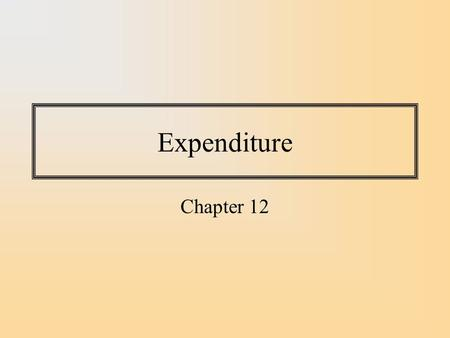 Expenditure Chapter 12. Four Components of Expenditure Personal Consumption Expenditure Government Consumption Expenditure Investment Net Exports Consumption,