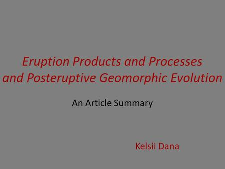 Eruption Products and Processes and Posteruptive Geomorphic Evolution An Article Summary Kelsii Dana.