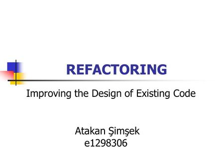 REFACTORING Improving the Design of Existing Code Atakan Şimşek e1298306.
