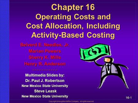 16-1 Copyright  Houghton Mifflin Company. All rights reserved. Chapter 16 Operating Costs and Cost Allocation, Including Activity-Based Costing Belverd.