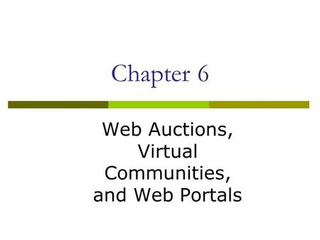 Chapter 6 Web Auctions, Virtual Communities, and Web Portals.