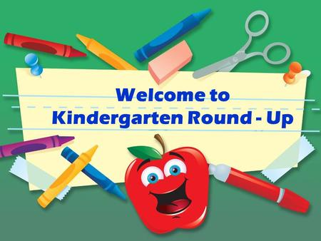 Welcome to Kindergarten Round - Up. September First Day of School.