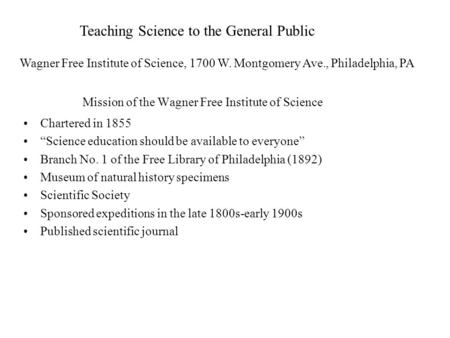 "Mission of the Wagner Free Institute of Science Chartered in 1855 ""Science education should be available to everyone"" Branch No. 1 of the Free Library."
