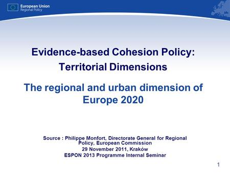1 Evidence-based Cohesion Policy: Territorial Dimensions The regional and urban dimension of Europe 2020 Source : Philippe Monfort, Directorate General.