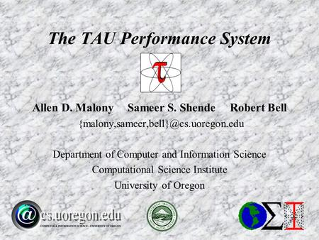 Allen D. Malony Sameer S. Shende Robert Bell Department <strong>of</strong> <strong>Computer</strong> and Information Science <strong>Computational</strong> Science Institute.