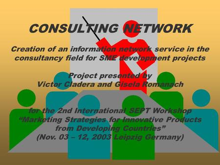 CONSULTING NETWORK Creation of an information network service in the consultancy field for SME development projects Project presented by Victor Cladera.