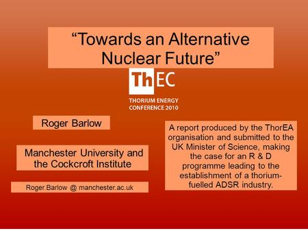 "Manchester University and the Cockcroft Institute Roger Barlow manchester.ac.uk ""Towards an Alternative Nuclear Future"" A report produced."