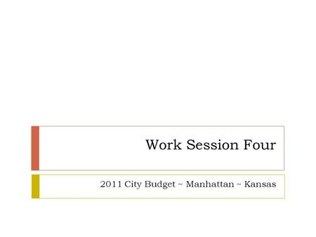 Work Session Four 2011 City Budget ~ Manhattan ~ Kansas.
