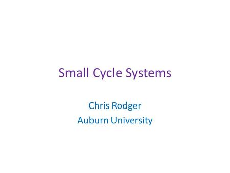 Small Cycle Systems Chris Rodger Auburn University.