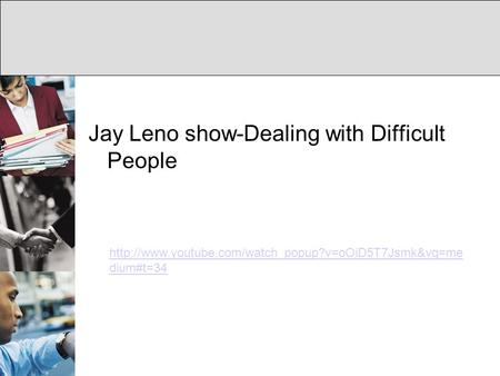 Jay Leno show-Dealing with Difficult People  dium#t=34.