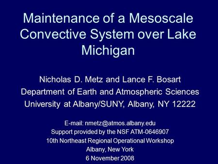 Maintenance of a Mesoscale Convective System over Lake Michigan Nicholas D. Metz and Lance F. Bosart Department of Earth and Atmospheric Sciences University.