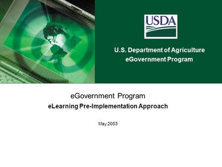 U.S. Department of Agriculture eGovernment Program eLearning Pre-Implementation Approach May 2003.