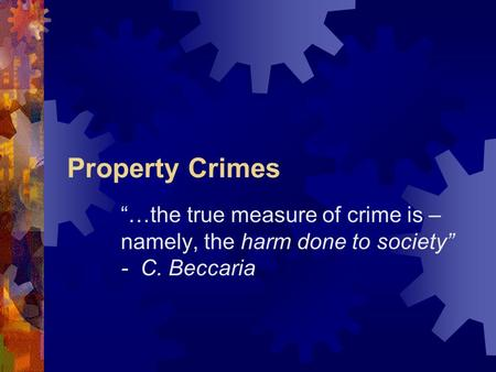 "Property Crimes ""…the true measure of crime is – namely, the harm done to society"" - C. Beccaria."