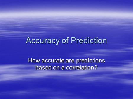 Accuracy of Prediction How accurate are predictions based on a correlation?