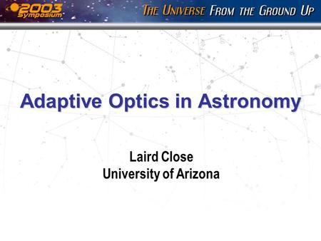 Adaptive Optics in Astronomy Laird Close University of Arizona.