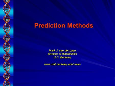 Prediction Methods Mark J. van der Laan Division of Biostatistics U.C. Berkeley www.stat.berkeley.edu/~laan.