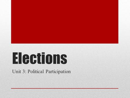 Elections Unit 3: Political Participation. What methods are used to choose candidates for public office? Candidates are nominated for public office through: