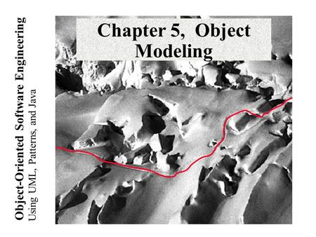 Using UML, Patterns, and Java Object-Oriented Software Engineering Chapter 5, Object Modeling.