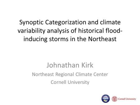 Synoptic Categorization and climate variability analysis of historical flood- inducing storms in the Northeast Johnathan Kirk Northeast Regional Climate.
