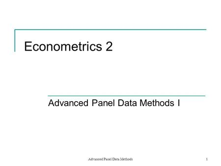 Advanced Panel Data Methods1 Econometrics 2 Advanced Panel Data Methods I.