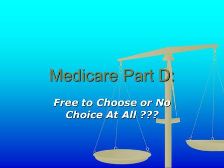 Medicare Part D: Free to Choose or No Choice At All ???
