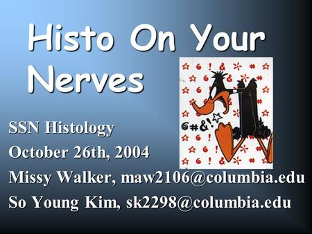 Histo On Your Nerves SSN Histology October 26th, 2004 Missy Walker, So Young Kim,