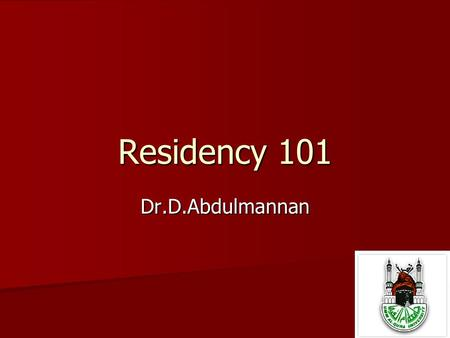 Residency 101 Dr.D.Abdulmannan. Read as much as possible The most important thing to remember is that you only have four years to build the basis of your.