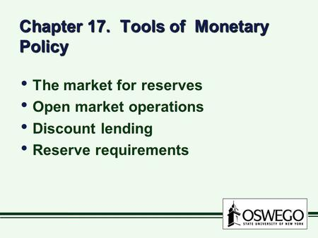 Chapter 17. Tools of Monetary Policy The market for reserves Open market operations Discount lending Reserve requirements The market for reserves Open.