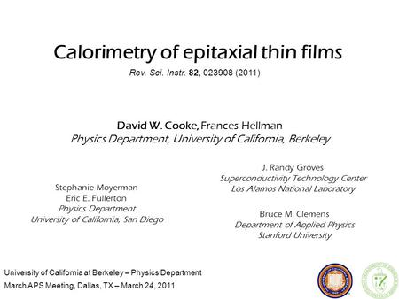 University of California at Berkeley – Physics Department March APS Meeting, Dallas, TX – March 24, 2011 Calorimetry of epitaxial thin films David W. Cooke,