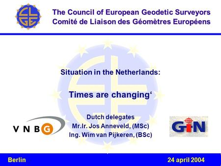 Event Venue, Date The Council of European Geodetic Surveyors Comité de Liaison des Géomètres Européens Situation in the Netherlands: Times are changing'