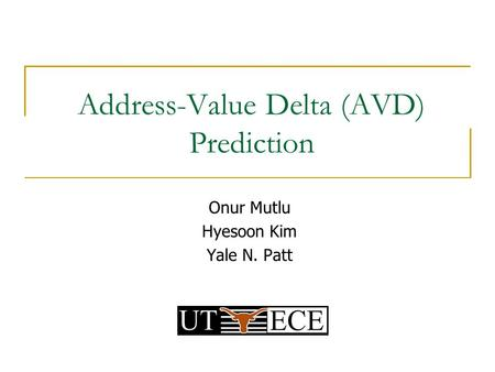 Address-Value Delta (AVD) Prediction Onur Mutlu Hyesoon Kim Yale N. Patt.