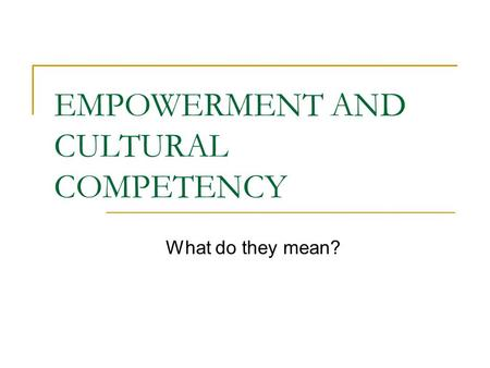 EMPOWERMENT AND CULTURAL COMPETENCY What do they mean?