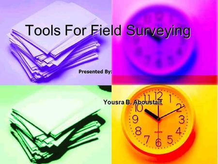 Tools For Field Surveying Yousra B. Aboustait Presented By: