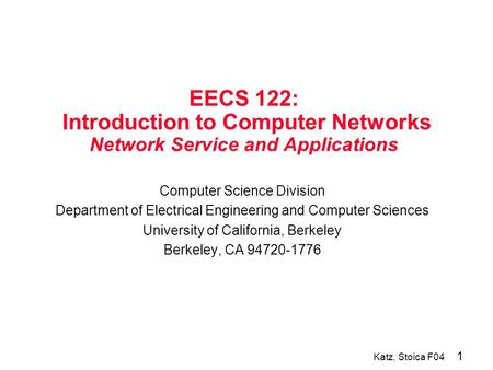 1 Katz, Stoica F04 EECS 122: Introduction to Computer Networks Network Service and Applications Computer Science Division Department of Electrical Engineering.