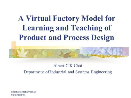 Albert C K Choi Department of Industrial and Systems Engineering
