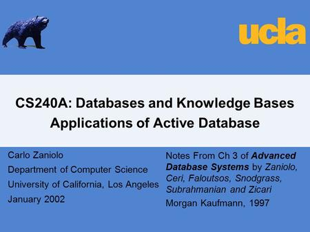 CS240A: Databases and Knowledge Bases Applications of Active Database Carlo Zaniolo Department of Computer Science University of California, Los Angeles.