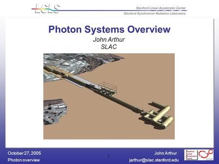 John Arthur Photon October 27, 2005 1 Photon Systems Overview John Arthur SLAC.