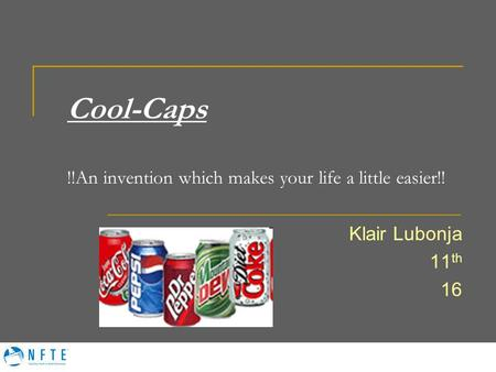 Cool-Caps !!An invention which makes your life a little easier!! Klair Lubonja 11 th 16.