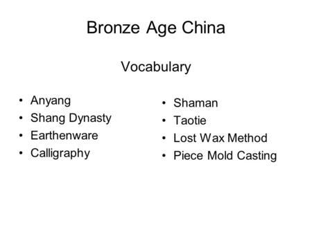 Bronze Age China Vocabulary Anyang Shang Dynasty Earthenware Calligraphy Shaman Taotie Lost Wax Method Piece Mold Casting.