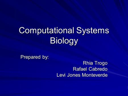 Computational Systems Biology Prepared by: Rhia Trogo Rafael Cabredo Levi Jones Monteverde.