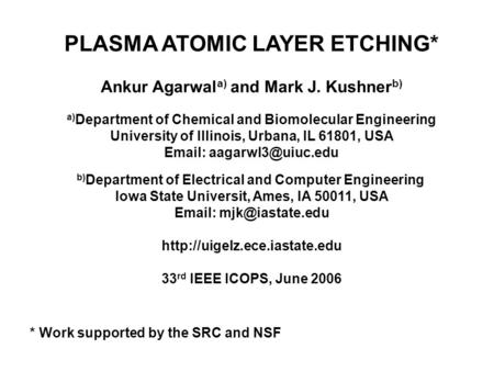 PLASMA ATOMIC LAYER ETCHING* Ankur Agarwal a) and Mark J. Kushner b) a) Department of Chemical and Biomolecular Engineering University of Illinois, Urbana,