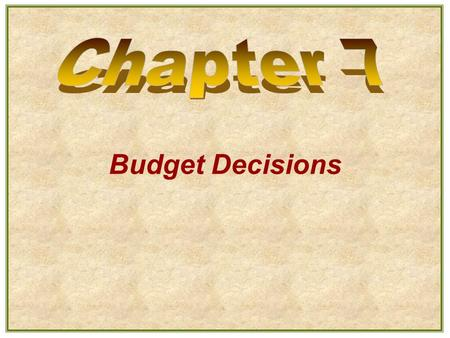 Chapter 7 Budget Decisions.